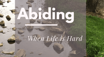 Abiding in Christ When Life is Hard