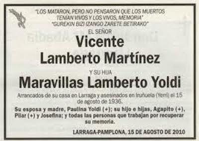 """""""They killed them, but they didn't think the dead had living relatives, and they had memory"""" Mr. Vicente Lamberto Martín and his daughter Maravillas Lamberto Yoldi Pulled from their home in Larraga and killed in Iruñuela (Yerri) on August 15, 1936. Their wife and mother, Paulina Yoldi (†), children, Agapito (†), Pilar (†), and Josefina; and all the people working to recover their memory. LARRAGA-PAMPLONA, AUGUST 15, 2010"""