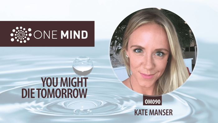 OM090 - You Might Die Tomorrow with Kate Manseri