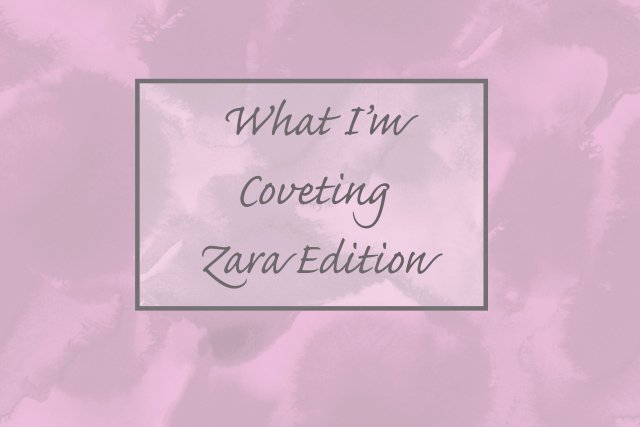 Zara Covets