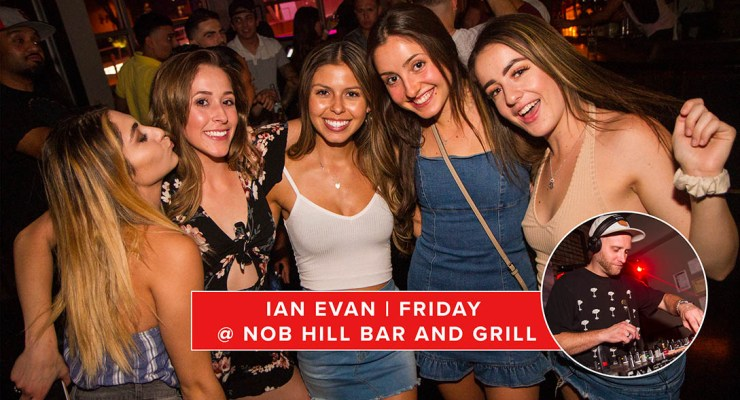 Friday Nights w/ Dj IAN EVAN at Nob Hill Bar and Grill