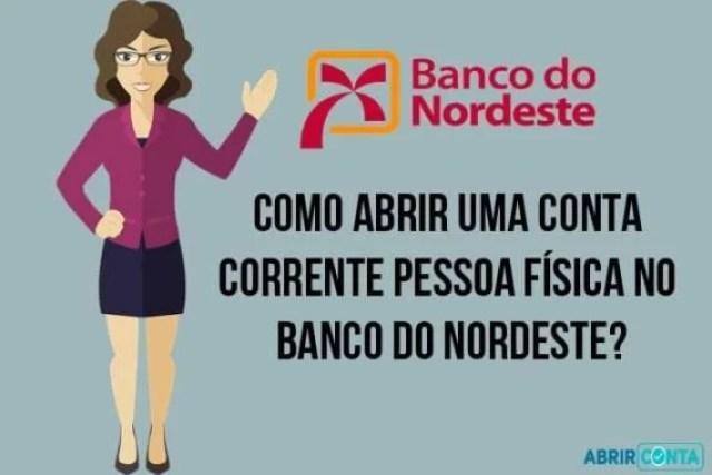 Como abrir uma conta corrente Pessoa Física no Banco do Nordeste?