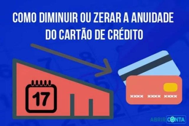 Como diminuir ou zerar a anuidade do cartão de crédito