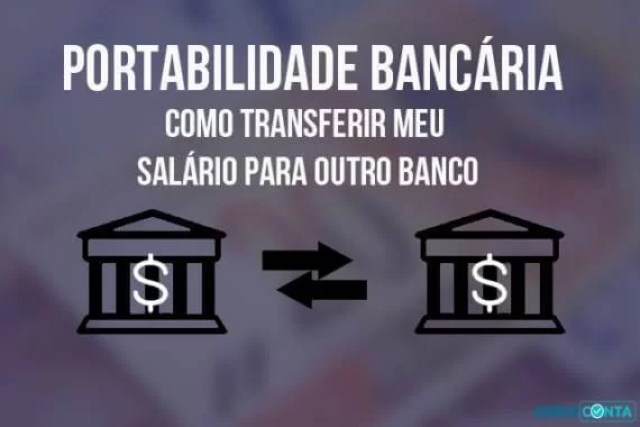 Portabilidade bancária – Como transferir meu salário para outro banco
