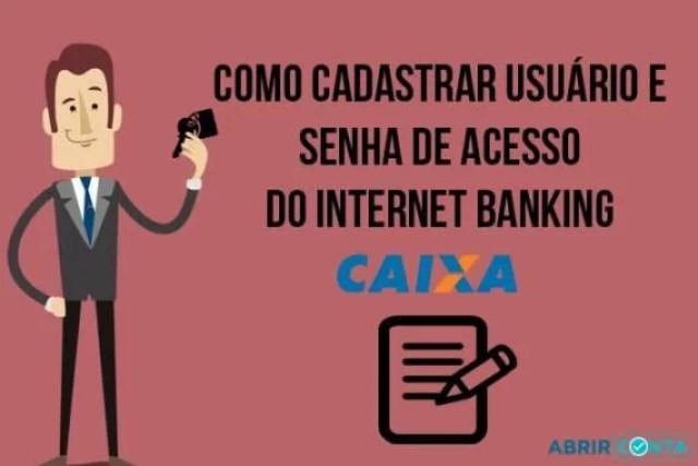 Como cadastrar usuário e senha de acesso do internet banking Caixa