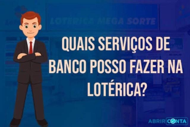 Quais Serviços de Banco Posso Fazer na Lotérica?