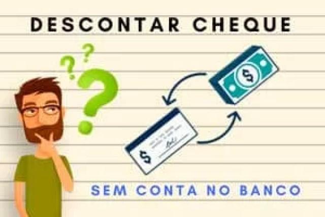 Como descontar um cheque sem ter conta no banco?
