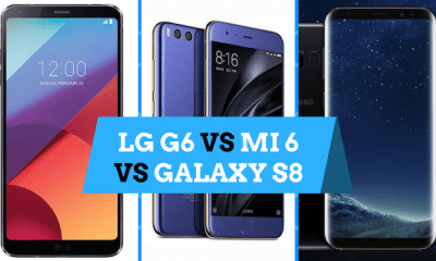 Xiaomi MI 6 Vs LG G6 Vs Galaxy S8 comparison