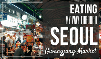 Eating My Way Through Seoul: Gwangjang Market