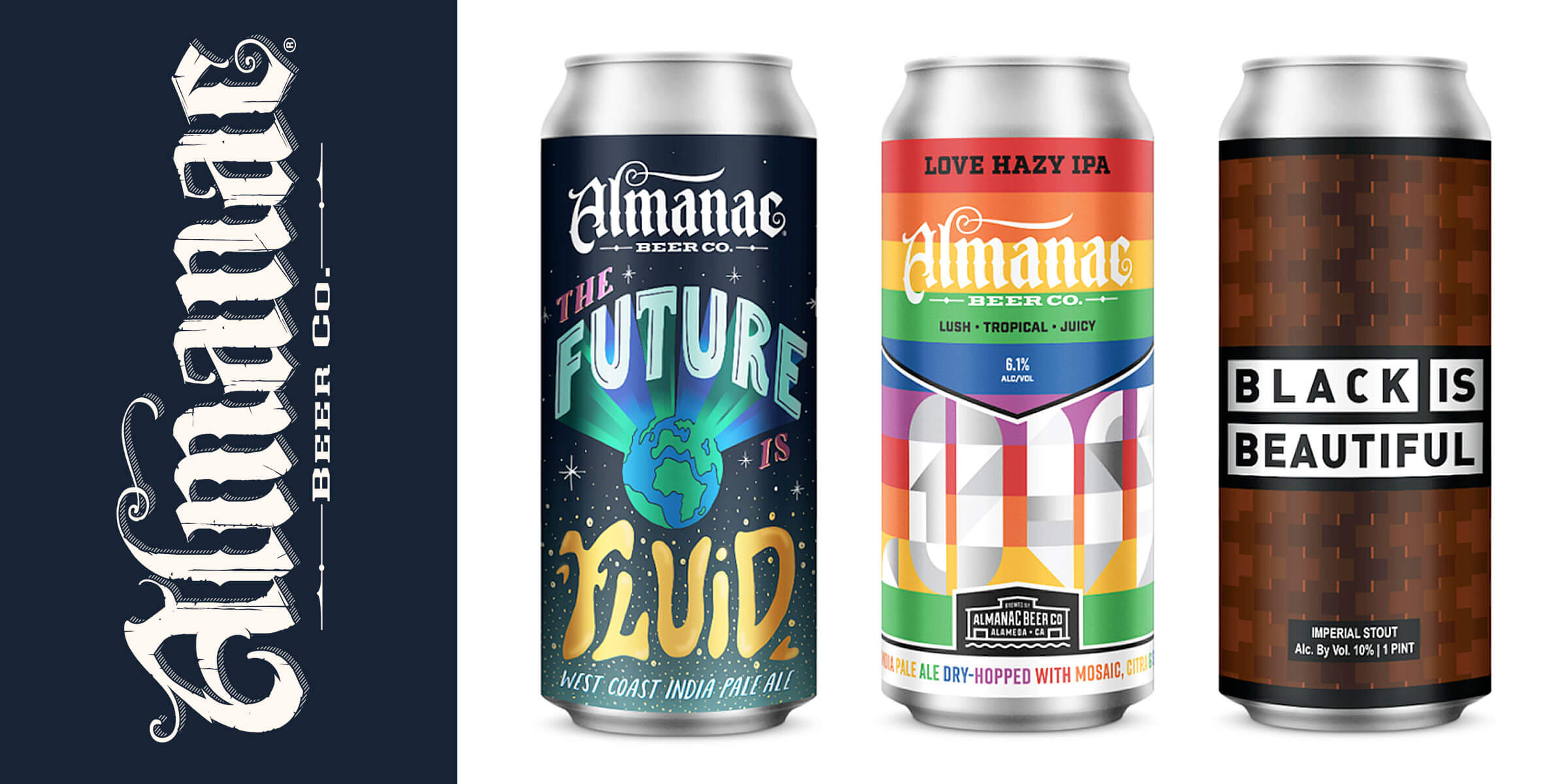 Almanac Beer Co. is launching the Future Is Fluid IPA, Love Hazy IPA: Pride Edition, and Black Is Beautiful Stout; all whose proceeds benefit nonprofits.