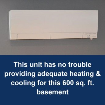 Mitsubishi ductless mini split has no trouble providing adequate heating and AC for 600 sq. ft. basement