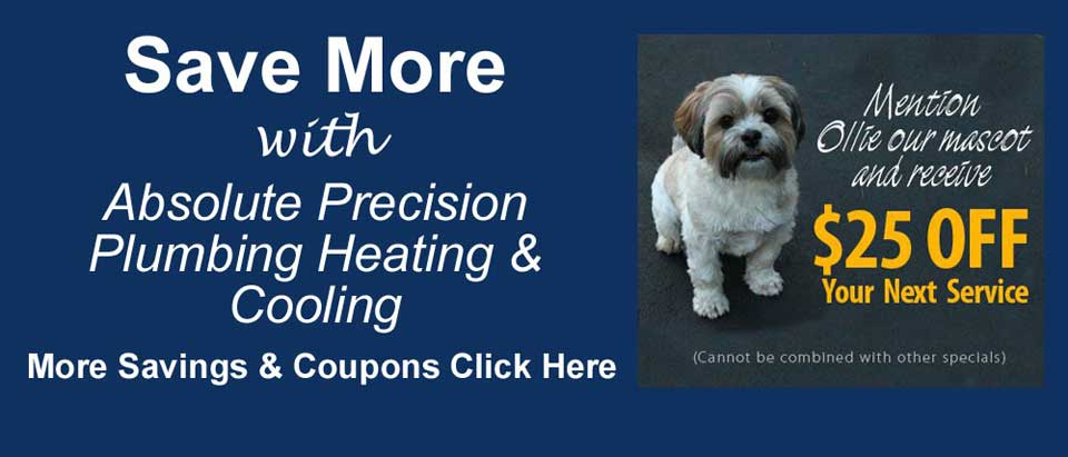 Save more with Absolute Precision Plumbing Heating & Cooling