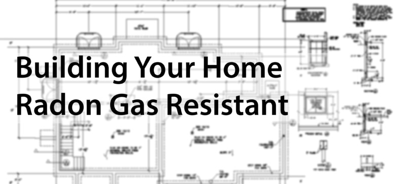 Build your home radon gas resistant