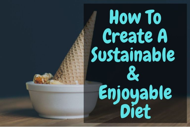 Creating A Sustainable Diet: 5 Strategies To Make A Healthy Diet Plan
