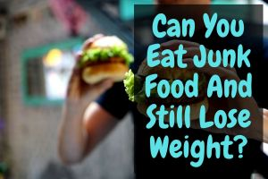 Can You Eat Junk Food And Lose Weight?