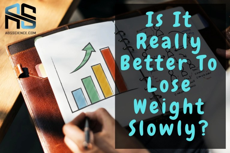 Is It Really Better To Lose Weight Slowly? (I Mean, Really…)