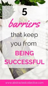 5 Barriers to success in life and what you can do to overcome it