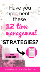 Distracted all the time? Can't get anything done? 12 time management strategies to implement. Time management tips to manage your distractions. Grab your free checklist too!