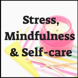 Stressed out and overwhelmed? How do you practice mindfulness and self-care in times of need? Check this section out for more tips.