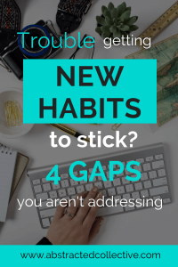 Struggling to create new habits and make them stick? Here are 4 gaps you need to tackle. Design your environment, tackle your motivation levels and learn the reasons why practice is so important.