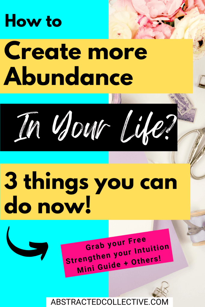 How to Create More Abundance in Your Life? 3 things you can do now!