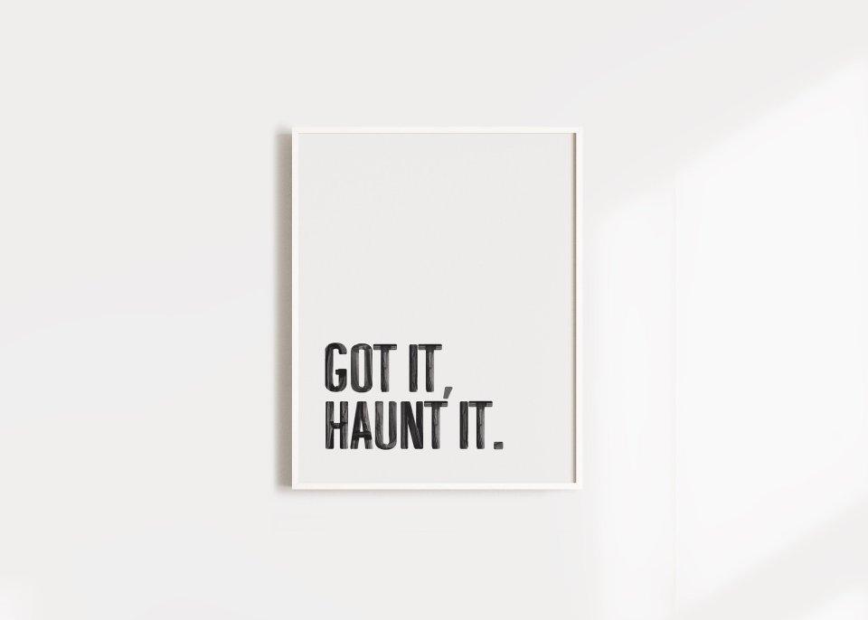 got it, haunt it art print