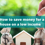 How to save money on low income for a house deposit