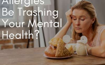 Could Food Allergies Be Trashing Your Mental Health?