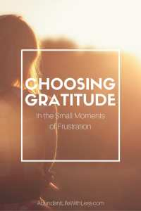 How to choose gratitude in the small moments of frustration