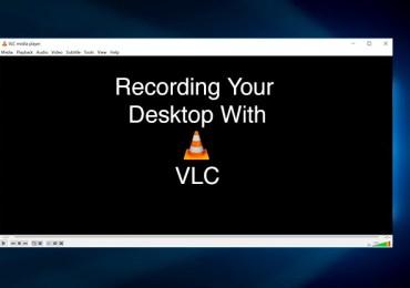 كيف تقوم بتسجيل فيديو لسطح المكتب باستخدام برنامج VLC