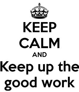 Keep Calm good work