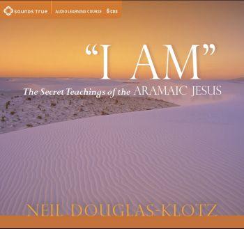 """I Am"" The Secret Teachings of the Aramaic Jesus"