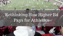 football stadium text rethinking how higher ed pays for athletics