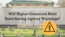 college building with text overlay: Will Higher Education Heed Bond Rating Agency Warnings?