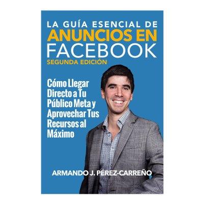 La Guía Esencial de Anuncios en Facebook (Segunda Edición)
