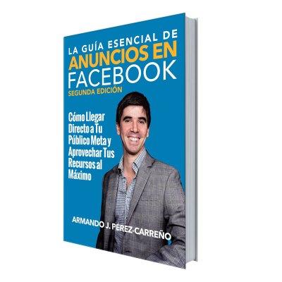 La Guía Esencial de Anuncios en Facebook Segunda Edición