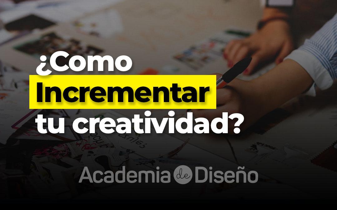 ¿Como incrementar tu creatividad?