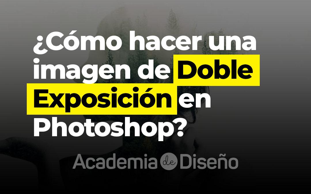 ¿Cómo hacer una imagen de Doble Exposición en Photoshop?