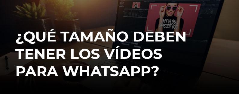 Qué tamaño deben tener los vídeos para WhatsApp