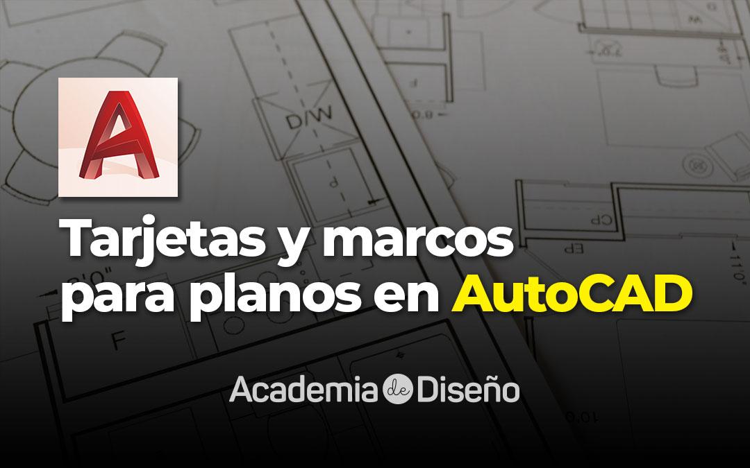 Tarjetas y marcos para planos en AutoCAD
