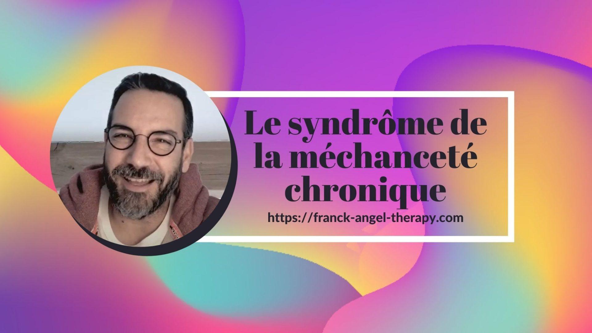 Le syndrome de la méchanceté chronique