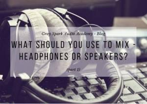 Headphones vs Speaker