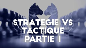 La différence entre stratégie et tactique en marketing 1/2