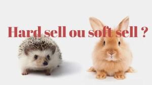 Pourquoi préférer le soft sell au hard sell