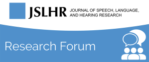 JSLHR Research Forum on Processing Complex Auditory Stimuli