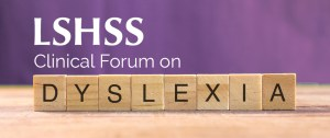 LSHSS Clinical Forum: What SLPs Need to Know About Dyslexia