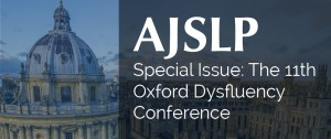 AJSLP Special Issue: The Oxford Dysfluency Conference