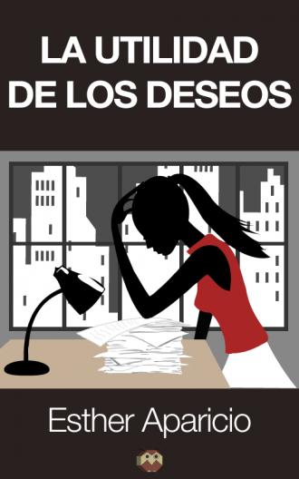"""""""La utilidad de los deseos"""" drama moderno de Esther Aparicio"""