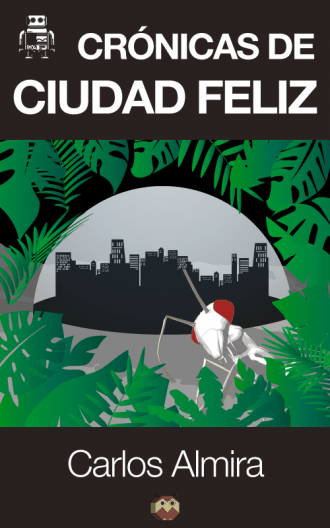 """""""Crónicas de Ciudad Feliz"""" ciencia ficción de Carlos Almira"""