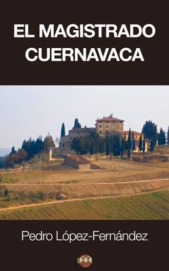 El Magistrado Cuernavaca de Pedro López Fernández